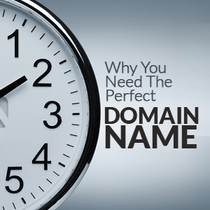 Why you need the perfect domain name